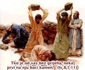 Tko je od vas bez grijeha, nek prvi na nju baci kamen